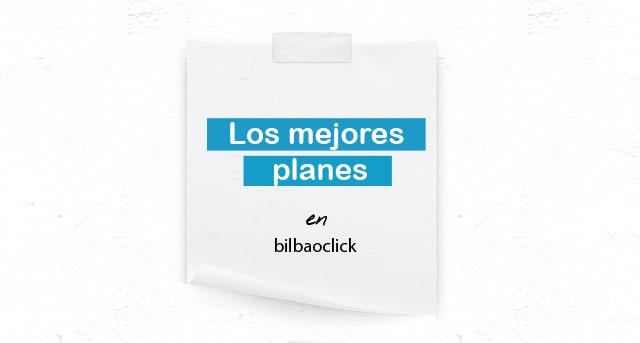 Agenda en Bilbao Planes Plan B Bilbaoclick